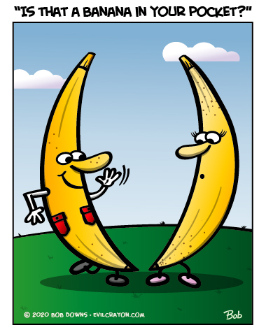 """Is That A Banana In Your Pocket?"" by Evil Crayon"